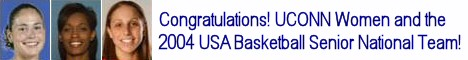 The USA Senior Women's Basketball Team and the UCONN alumni did us proud at the 2004 OLYPMICS!